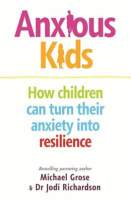 Anxious Kids 'How children can turn their anxiety into resilience Grose, Michael