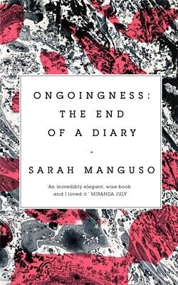Ongoingness 'the End of a Diary Manguso, Sarah