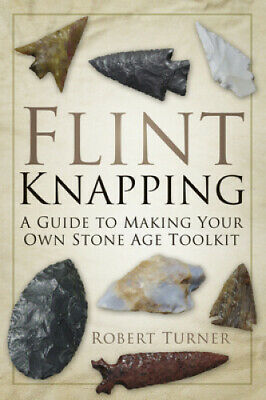 Flint Knapping: A Guide to Making Your Own Stone Age Tool Kit by Robert Turner.