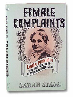 FEMALE COMPLAINTS: LYDIA PINKHAM AND BUSINESS OF WOMEN'S MEDICINE By Sarah VG