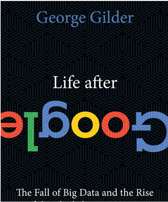 Life After Google: The Fall of Big Data and the Rise of the Blockchain Economy P
