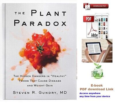 The Plant Paradox : The Hidden Dangers in Healthy Foods That Cause Disease P D F