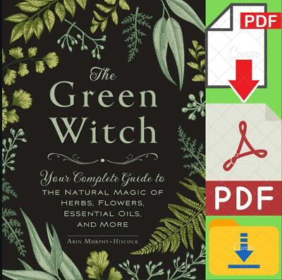 The Green Witch Your Complete Guide to the Natural Magic of Herbs [PD'F]