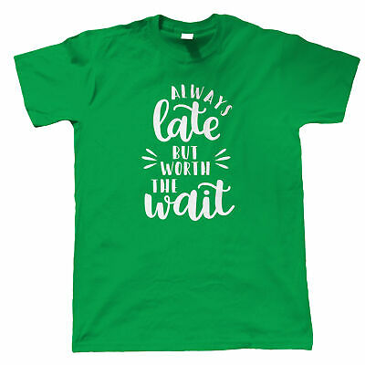 Always Late But Worth The Wait Mens T-Shirt - Funny Gift Him Dad