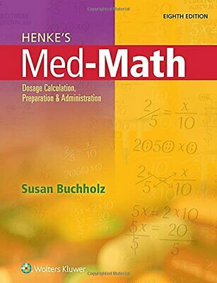 HENKE'S MED-MATH: DOSAGE CALCULATION, PREPARATION, AND By Susan Buchholz Rn NEW
