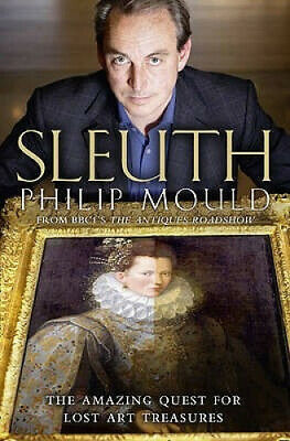 Sleuth: The Amazing Quest for Lost Art Treasures by Philip Mould.