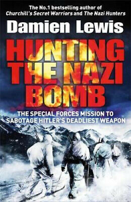 Hunting the Nazi Bomb: The Special Forces Mission to Sabotage Hitler's