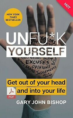 [P.D.F] Unfu*k Unfuck Yourself: Get Out of Your Head By Gary John Bishop +BONUS