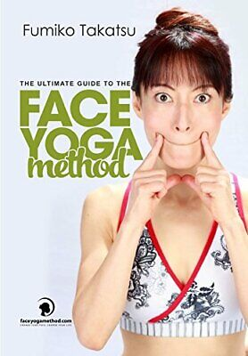 ULTIMATE GUIDE TO FACE YOGA METHOD: TAKE FIVE YEARS OFF YOUR FACE By Fumiko VG