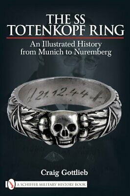 SS TOTENKOPF RING: AN ILLUSTRATED HISTORY FROM MUNICH TO By Craig Gottlieb