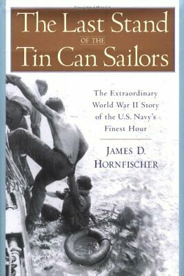 LAST STAND OF TIN CAN SAILORS: EXTRAORDINARY WORLD WAR II STORY By James D. Mint