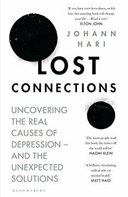 LOST CONNECTIONS: UNCOVERING REAL CAUSES OF DEPRESSION By Johann Hari