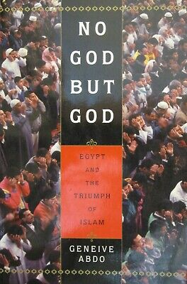No God But God Egypt And The Triumph Of Islam By Geneive Abdo 2000