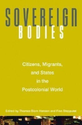 Sovereign Bodies: Citizens, Migrants, and States in the Postcolonial World.