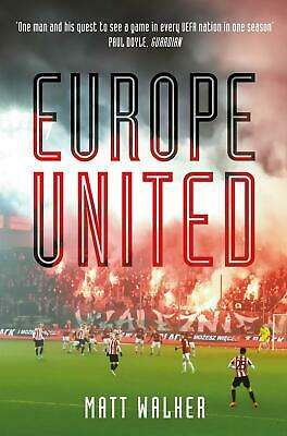 Europe United: 1 football fan. 1 crazy season. 55 UEFA nations by Matt Walker