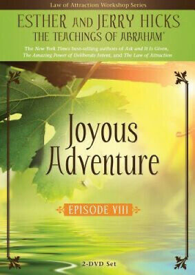 Joyous Adventure: The Law of Attraction In Action, Episode VIII by Esther Hicks