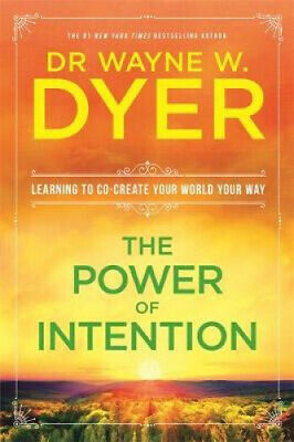 The Power Of Intention: Learning to Co-create Your World Your Way.