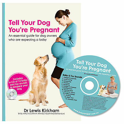 Tell Your Dog Youre Pregnant: An Essential Dog Training Book & CD - Dr Kirkham