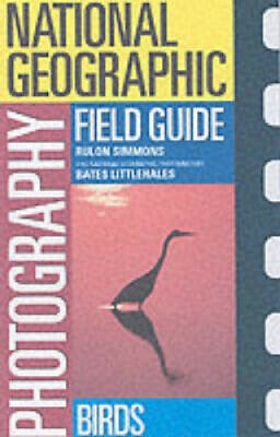 Birds (National Geographic Photography Field Guides) by Rulon Simmons.
