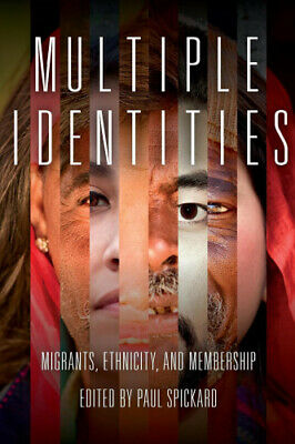 Multiple Identities: Migrants, Ethnicity, and Membership by Paul R. Spickard.