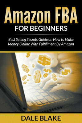 Amazon Fba for Beginners: Best Selling Secrets Guide on How to Make Money