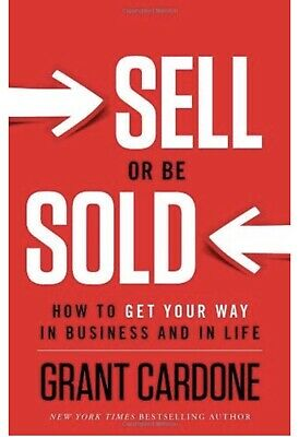 Sell or Be Sold: How to Get Your Way in Business and in Life by Grant Cardone