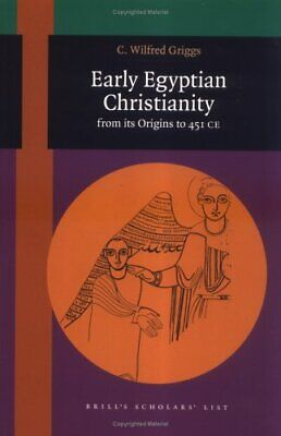 EARLY EGYPTIAN CHRISTIANITY: FROM ITS ORIGINS TO 451 CE (BRILL'S By C. Wilfred