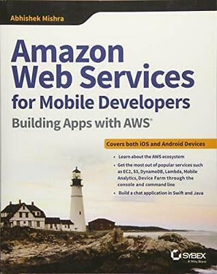 AMAZON WEB SERVICES FOR MOBILE DEVELOPERS: BUILDING APPS WITH AWS By Abhishek