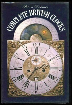 COMPLETE BRITISH CLOCKS By Brian Loomes - Hardcover *Excellent Condition*