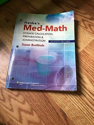 Henke's Med-Math Dosage Calculation Nursing College Univ Book Medical 7th Ed