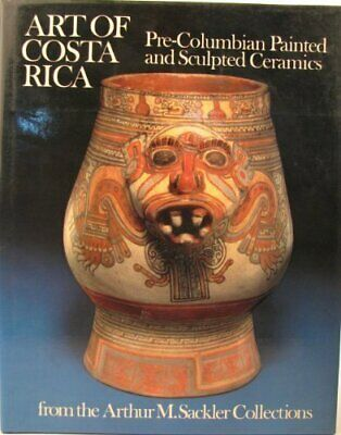 ART OF COSTA RICA: PRE-COLUMBIAN PAINTED AND SCULPTED CERAMICS By Katz (lois)