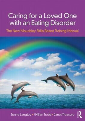 Caring for a Loved One with an Eating Disorder: The New Maudsley Skills-Based