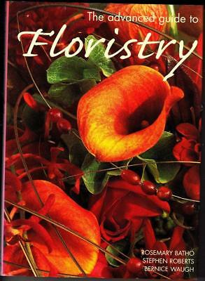 The Advanced Guide to Floristry. For Professional Florists. Rosemary Batho