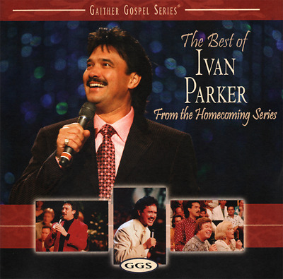 Ivan Parker • The Best Of Ivan Parker From The Homecoming Series CD 2007 Gaither