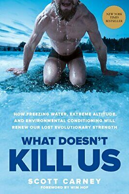 WHAT DOESNT KILL US: HOW FREEZING WATER, EXTREME ALTITUDE AND By Scott Mint