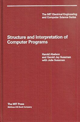 STRUCTURE AND INTERPRETATION OF COMPUTER PROGRAMS ( MIT By Gerald Jay Sussman
