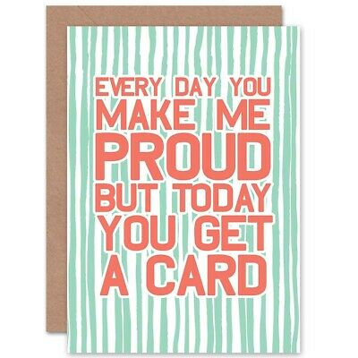 Make Me Proud Every Day Blank Greeting Card With Envelope