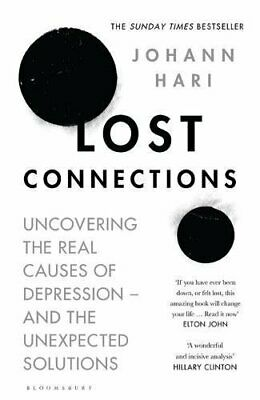 LOST CONNECTIONS: UNCOVERING REAL CAUSES OF DEPRESSION - AND By Johann Hari NEW