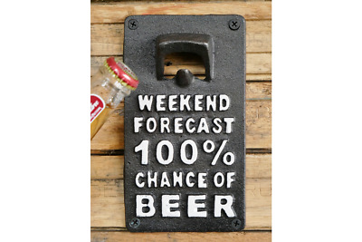 """Cast Iron Wall Mounted Bottle Opener """"Weekend Forecast 100% Chance Of Beer"""""""