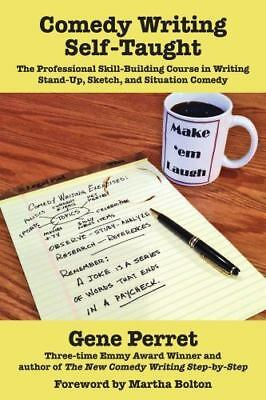 Comedy Writing Self-Taught: The Professional Skill-Building Course in Writing St