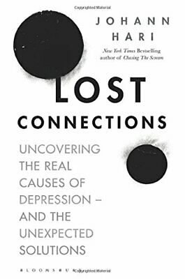 LOST CONNECTIONS: UNCOVERING REAL CAUSES OF DEPRESSION - AND By Hari Johann NEW