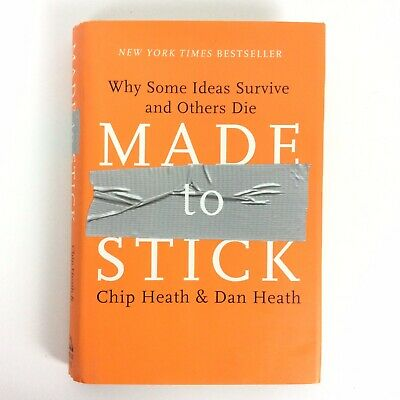 Made to Stick Why Some Ideas Survive and Others Die by Chip Dan Heath Hardcover