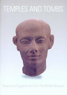 TEMPLES AND TOMBS: TREASURES OF EGYPTIAN ART FROM BRITISH MUSEUM By Nigel NEW