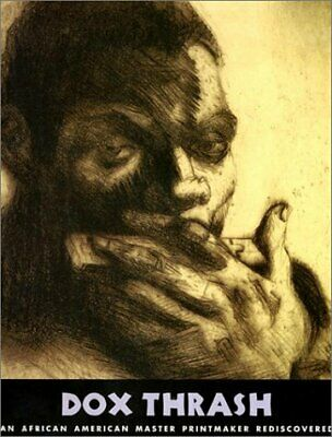 DOX THRASH: AN AFRICAN-AMERICAN MASTER PRINTMAKER REDISCOVERED By John VG