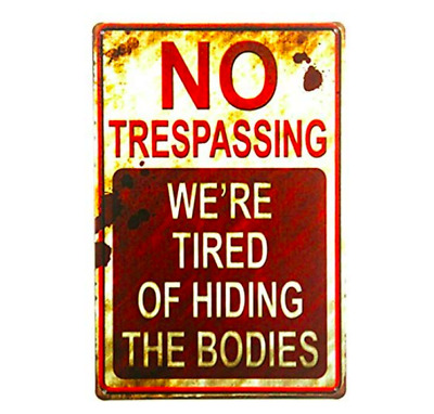 No Trespassing We're Tired of Hiding the Bodies Funny Metal Tin Sign