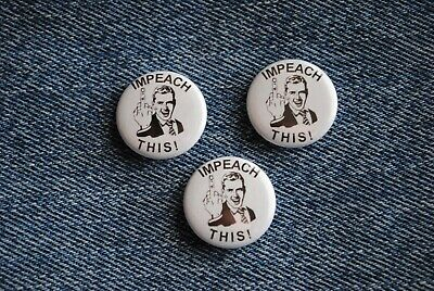 "Impeach This Pro Donald TRUMP 2020 Pin Pinback Button 1"" MAGA Middle finger"