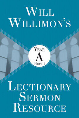 Will Willimon's Lectionary Sermon Resource: Year A Part 1 by William H. Willimon