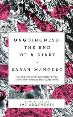 Ongoingness/ 300 Arguments by Sarah Manguso.