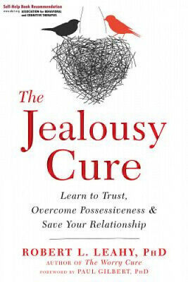 The Jealousy Cure: Learn to Trust, Overcome Possessiveness, and Save Your