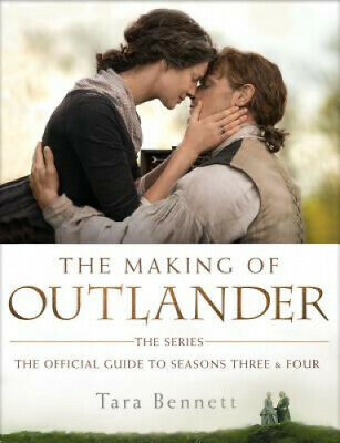 The Making of Outlander: The Series: The Official Guide to Seasons Three and